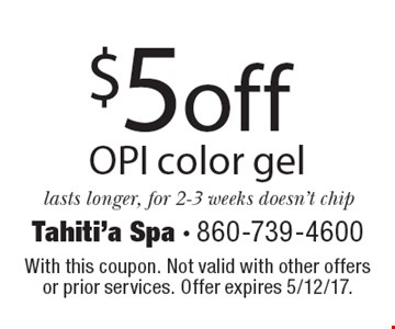 $5 off OPI color gel. Lasts longer, for 2-3 weeks doesn't chip. With this coupon. Not valid with other offers or prior services. Offer expires 5/12/17.