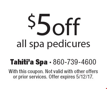 $5 off all spa pedicures. With this coupon. Not valid with other offers or prior services. Offer expires 5/12/17.