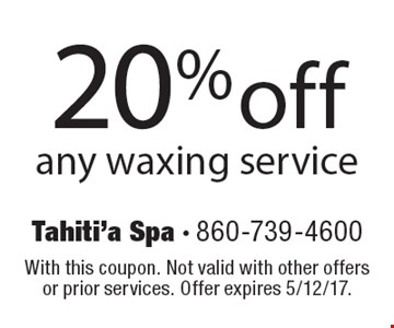 20% off any waxing service. With this coupon. Not valid with other offers or prior services. Offer expires 5/12/17.