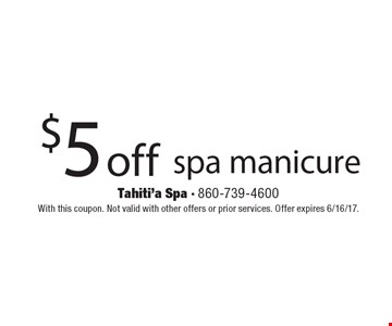 $5 off spa manicure. With this coupon. Not valid with other offers or prior services. Offer expires 6/16/17.