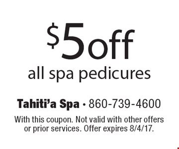 $5 off all spa pedicures. With this coupon. Not valid with other offers or prior services. Offer expires 8/4/17.