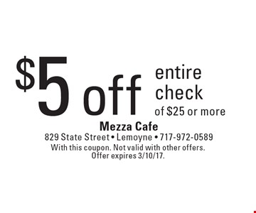 $5 off entire check of $25 or more. With this coupon. Not valid with other offers. Offer expires 3/10/17.