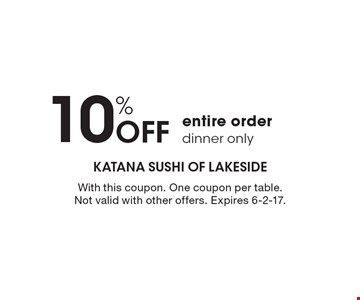 10% Off entire order dinner only. With this coupon. One coupon per table. Not valid with other offers. Expires 6-2-17.