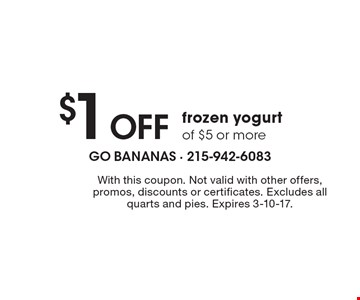 $1 off frozen yogurt of $5 or more. With this coupon. Not valid with other offers, promos, discounts or certificates. Excludes all quarts and pies. Expires 3-10-17.