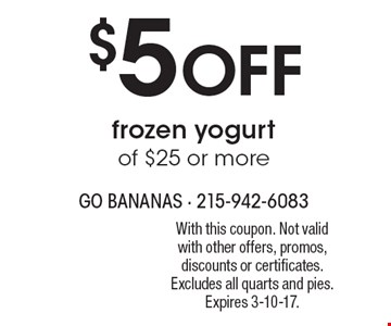 $5 off frozen yogurt of $25 or more. With this coupon. Not valid with other offers, promos, discounts or certificates. Excludes all quarts and pies. Expires 3-10-17.
