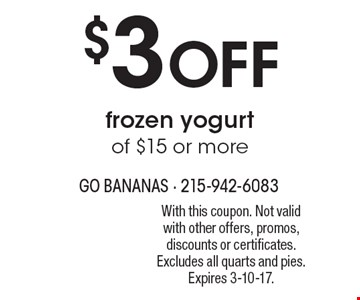 $3 off frozen yogurt of $15 or more. With this coupon. Not valid with other offers, promos, discounts or certificates. Excludes all quarts and pies. Expires 3-10-17.