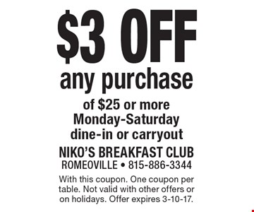 $3 off any purchase of $25 or more. Monday-Saturday, dine-in or carryout. With this coupon. One coupon per table. Not valid with other offers or on holidays. Offer expires 3-10-17.