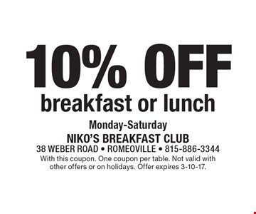 10% off breakfast or lunch, Monday-Saturday. With this coupon. One coupon per table. Not valid with other offers or on holidays. Offer expires 3-10-17.