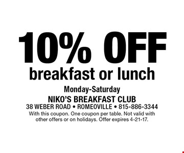 10% off breakfast or lunch Monday-Saturday. With this coupon. One coupon per table. Not valid with other offers or on holidays. Offer expires 4-21-17.