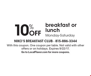 10% off breakfast or lunch. Monday-Saturday. With this coupon. One coupon per table. Not valid with other offers or on holidays. Expires 9/22/17. Go to LocalFlavor.com for more coupons.