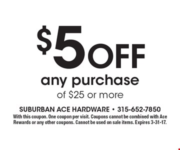 $5 Off Any Purchase Of $25 Or More. With this coupon. One coupon per visit. Coupons cannot be combined with Ace Rewards or any other coupons. Cannot be used on sale items. Expires 3-31-17.