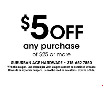 $5 Off any purchase of $25 or more. With this coupon. One coupon per visit. Coupons cannot be combined with Ace Rewards or any other coupons. Cannot be used on sale items. Expires 6-9-17.