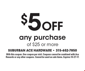 $5 Off any purchase of $25 or more. With this coupon. One coupon per visit. Coupons cannot be combined with Ace Rewards or any other coupons. Cannot be used on sale items. Expires 10-27-17.