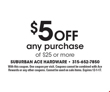 $5 Off any purchase of $25 or more. With this coupon. One coupon per visit. Coupons cannot be combined with Ace Rewards or any other coupons. Cannot be used on sale items. Expires 12-1-17.