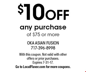 $10 OFF any purchase of $75 or more. With this coupon. Not valid with other offers or prior purchases. Expires 7-31-17. Go to LocalFlavor.com for more coupons.