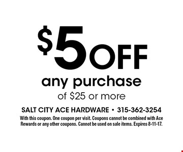 $5 Off any purchase of $25 or more. With this coupon. One coupon per visit. Coupons cannot be combined with Ace Rewards or any other coupons. Cannot be used on sale items. Expires 8-11-17.
