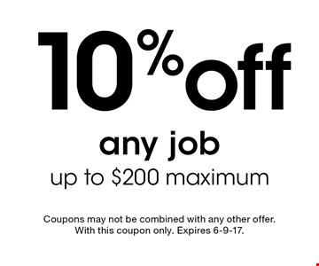 10% off any job. Up to $200 maximum. Coupons may not be combined with any other offer. With this coupon only. Expires 6-9-17.