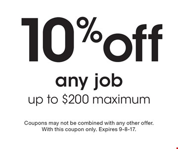 10% off any job up to $200 maximum. Coupons may not be combined with any other offer. With this coupon only. Expires 9-8-17.