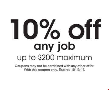 10% off any job up to $200 maximum. Coupons may not be combined with any other offer. With this coupon only. Expires 10-13-17.