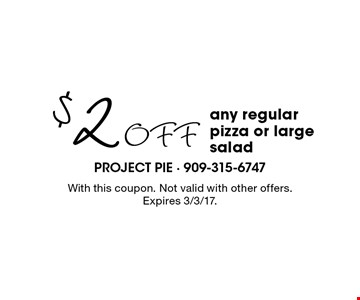 $2 Off any regular pizza or large salad. With this coupon. Not valid with other offers. Expires 3/3/17.