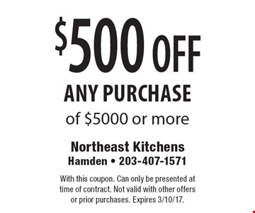 $500 OFF any purchase of $5000 or more. With this coupon. Can only be presented at time of contract. Not valid with other offers or prior purchases. Expires 3/10/17.