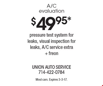 $49.95* A/C evaluation. Pressure test system for leaks, visual inspection for leaks, A/C service extra + freon. Most cars. Expires 3-3-17.