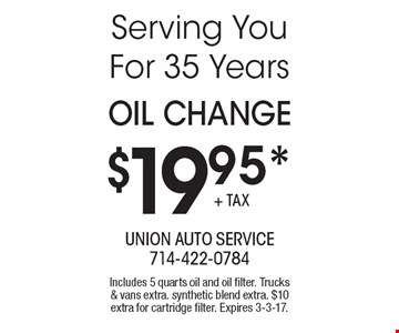 $19.95* OIL Change. Includes 5 quarts oil and oil filter. Trucks & vans extra. synthetic blend extra. $10 extra for cartridge filter. Expires 3-3-17.