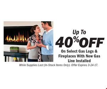 Up To 40% Off On Select Gas Logs & Fireplaces With New Gas Line Installed. While Supplies Last (In-Stock Items Only). Offer Expires 3-24-17.
