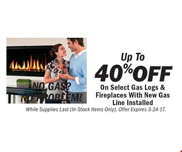 No Gas? No problem! Up To 40% Off On Select Gas Logs & Fireplaces With New Gas Line Installed, While Supplies Last (In-Stock Items Only). Offer Expires 3-24-17.