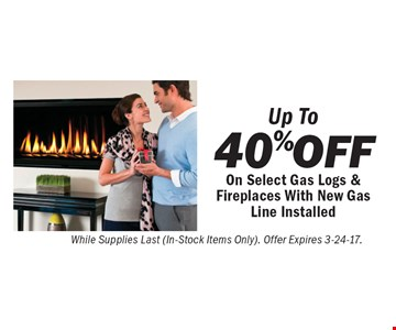 Up To 40% OFF On Select Gas Logs & Fireplaces With New Gas Line Installed While Supplies Last (In-Stock Items Only). Offer Expires 3-24-17.