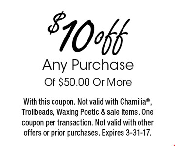 $10 off Any Purchase Of $50.00 Or More. With this coupon. Not valid with Chamilia, Trollbeads, Waxing Poetic & sale items. One coupon per transaction. Not valid with other offers or prior purchases. Expires 3-31-17.