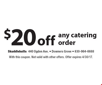 $20 off any catering order. With this coupon. Not valid with other offers. Offer expires 4/30/17.