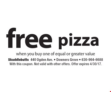 Free pizza when you. Buy one of equal or greater value. With this coupon. Not valid with other offers. Offer expires 4/30/17.