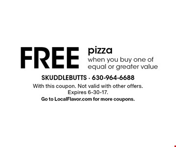 FREE pizza when you buy one of equal or greater value. With this coupon. Not valid with other offers. Expires 6-30-17. Go to LocalFlavor.com for more coupons.