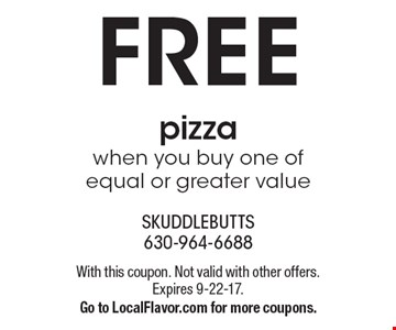 FREE pizzawhen you buy one of equal or greater value . With this coupon. Not valid with other offers. Expires 9-22-17.Go to LocalFlavor.com for more coupons.