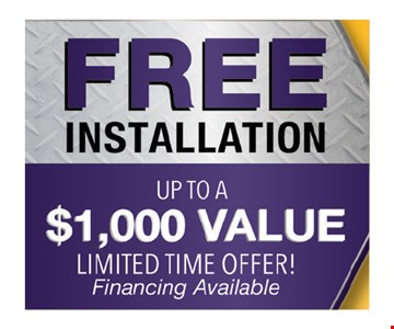 Free Installation up to a $1,000 value limited time offer financing available