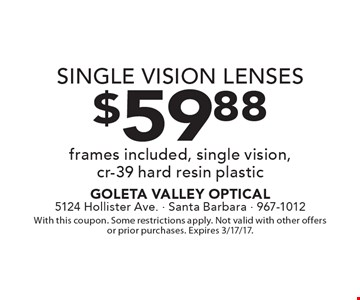 $59.88 single vision lenses. Frames included, single vision, cr-39 hard resin plastic. With this coupon. Some restrictions apply. Not valid with other offers or prior purchases. Expires 3/17/17.