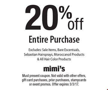 20% off Entire Purchase. Excludes: Sale Items, Bare Escentuals, Sebastian Hairsprays, Moroccanoil Products & All Hair Color Products. Must present coupon. Not valid with other offers, gift card purchases, prior purchases, stamp cards or event promos. Offer expires 3/3/17.