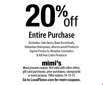 20% off Entire Purchase Excludes: Sale Items, Bare Escentuals, Sebastian Hairsprays, Moroccanoil Products Sigma Products, Morphe Cosmetics & All Hair Color Products. Must present coupon. Not valid with other offers, gift card purchases, prior purchases, stampcards or event promos. Offer expires 10-13-17. Go to LocalFlavor.com for more coupons.
