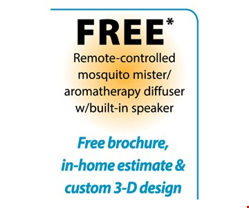 Free Remote -controlled Mosquito mister/ aromatherapy diffuser w/built-in speaker  Free Brochure, in home estimate & custom 3-D design