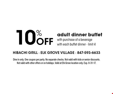 10% Off adult dinner buffet with purchase of a beverage with each buffet dinner - limit 4. Dine in only. One coupon per party. No separate checks. Not valid with kids or senior discounts. Not valid with other offers or on holidays. Valid at Elk Grove location only. Exp. 8-31-17.