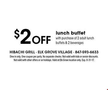 $2 Off lunch buffet with purchase of 2 adult lunch buffets & 2 beverages. Dine in only. One coupon per party. No separate checks. Not valid with kids or senior discounts. Not valid with other offers or on holidays. Valid at Elk Grove location only. Exp. 8-31-17.