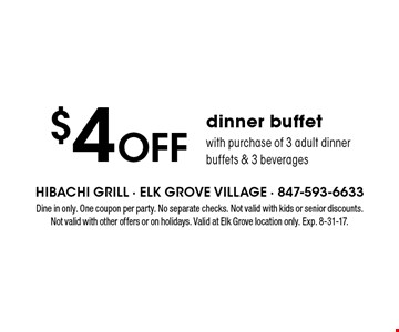 $4 Off dinner buffet with purchase of 3 adult dinner buffets & 3 beverages. Dine in only. One coupon per party. No separate checks. Not valid with kids or senior discounts. Not valid with other offers or on holidays. Valid at Elk Grove location only. Exp. 8-31-17.