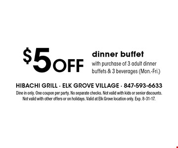 $5 Off dinner buffet with purchase of 3 adult dinner buffets & 3 beverages (Mon.-Fri.). Dine in only. One coupon per party. No separate checks. Not valid with kids or senior discounts. Not valid with other offers or on holidays. Valid at Elk Grove location only. Exp. 8-31-17.