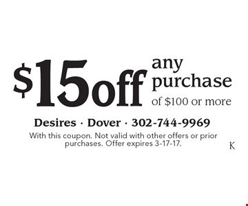 $15 off any purchase of $100 or more. With this coupon. Not valid with other offers or prior purchases. Offer expires 3-17-17.