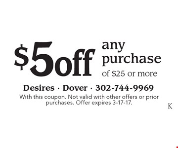 $5 off any purchase of $25 or more. With this coupon. Not valid with other offers or prior purchases. Offer expires 3-17-17.
