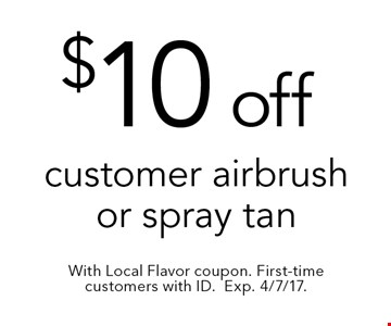 $10 off customer airbrush or spray tan. With Local Flavor coupon. First-time customers with ID.Exp. 4/7/17.