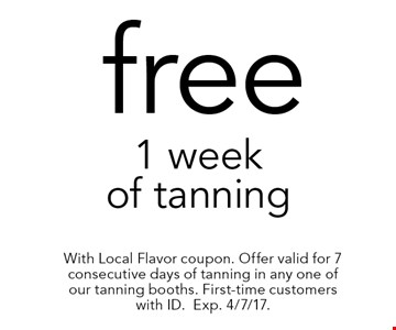 free 1 week of tanning. With Local Flavor coupon. Offer valid for 7 consecutive days of tanning in any one of our tanning booths. First-time customers with ID.Exp. 4/7/17.
