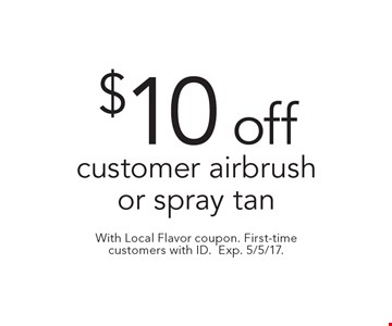 $10 off customer airbrush or spray tan. With Local Flavor coupon. First-time customers with ID. Exp. 5/5/17.