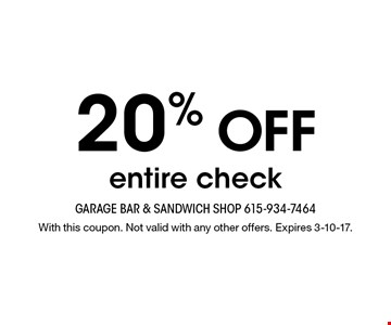 20% OFF entire check. With this coupon. Not valid with any other offers. Expires 3-10-17.